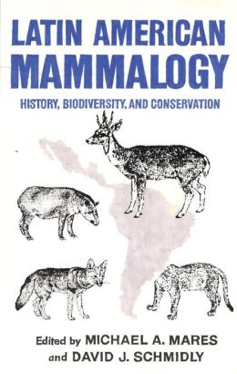 Latin American Mammalogy: History, Biodiversity, and Conservation