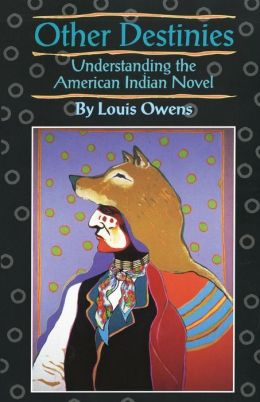 Other Destinies: Understanding the American Indian Novel