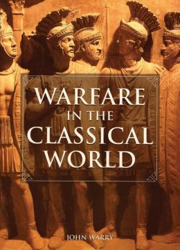 Warfare in the Classical World: An Illustrated Encyclopedia of Weapons, Warriors and Warfare in the Ancient Civilisations of Greece and Rome