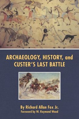 Archaeology, History and Custer's Last Battle