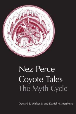 Nez Perce Coyote Tales: The Myth Cycle
