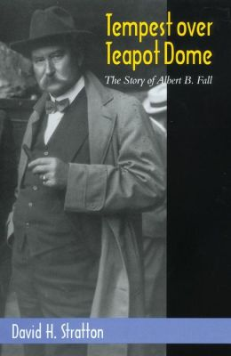 Tempest over Teapot Dome; The Story of Albert B. Fall