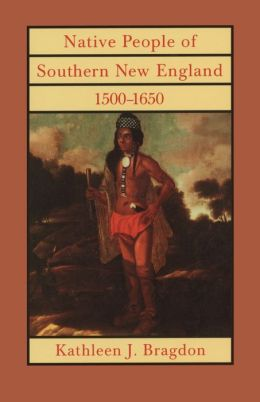 Native People of Southern New England, 1500-1650 (Civilization of the American Indian Series) Kathleen J. Bragdon