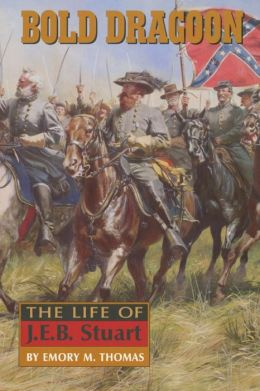 The Bold Dragoon: The Life of J.E.B. Stuart