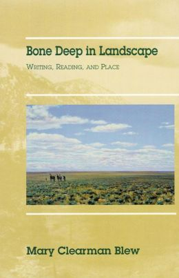 Bone Deep in Landscape: Writing, Reading and Place