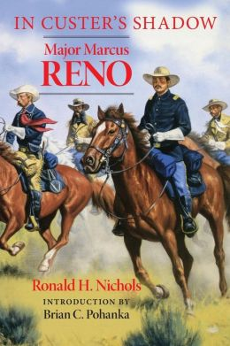 In Custer's Shadow: Major Marcus Reno