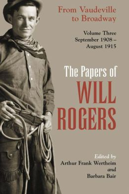 The Papers of Will Rogers: From Vaudeville to Broadway, September 1908-August 1915