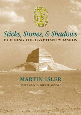 Sticks,Stones,and Shadows: Building the Egyptian Pyramids