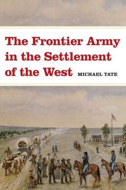 The Frontier Army in the Settlement of the West