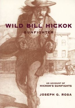 Wild Bill Hickok, Gunfighter: An Account of Hickok's Gunfights