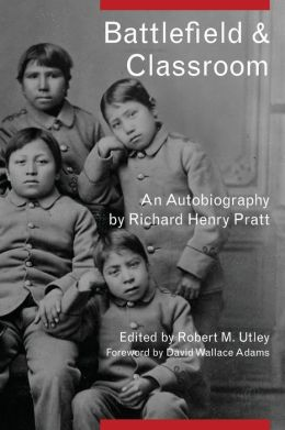 Battlefield and Classroom: Four Decades with the American Indian, 1867 - 1904