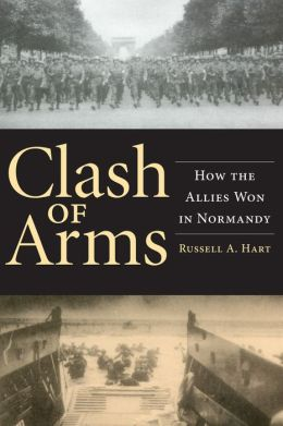 Clash of Arms: How the Allies Won in Normandy