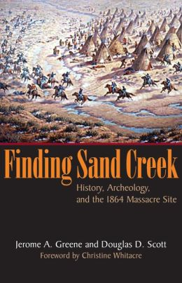 Finding Sand Creek: History, Archeology, and the 1864 Massacre Site