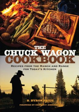 The Chuck Wagon Cookbook: Recipes from the Ranch and Range for Today's Kitchen
