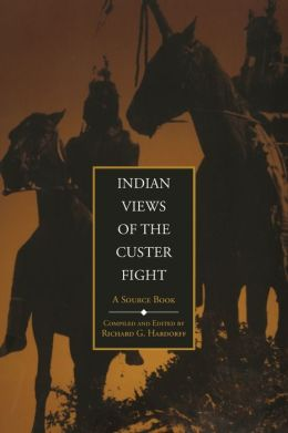 Indian Views of the Custer Fight: A Source Book