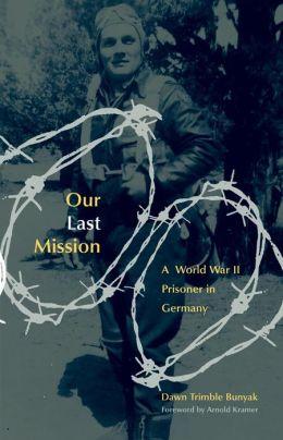 Our Last Mission: A World War II Prisoner In Germany