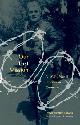 Our Last Mission: A World War II Prisoner In Germany