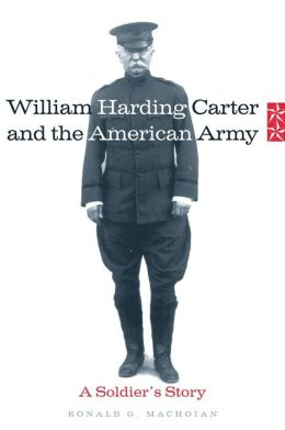 William Harding Carter and the American Army: A Soldier's Story
