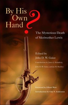 By His Own Hand?: The Mysterious Death of Meriwether Lewis