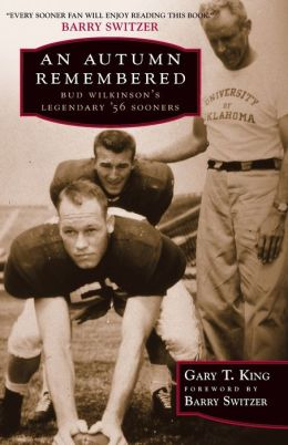 An Autumn Remembered: Bud Wilkinson's Legendary's 56 Sooners