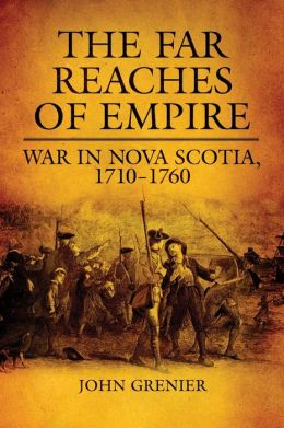 The Far Reaches of Empire: War in Nova Scotia, 1710-1760