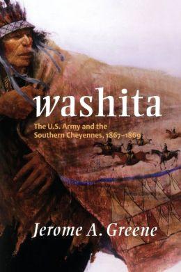 Washita: The U.S. Army and the Southern Cheyennes, 1867-1869
