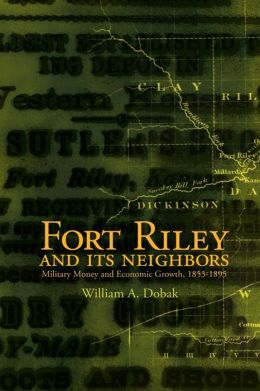 Fort Riley and Its Neighbors: Military Money and Economic Growth, 1853-1895