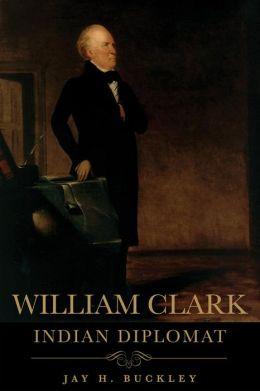 William Clark: Indian Diplomat
