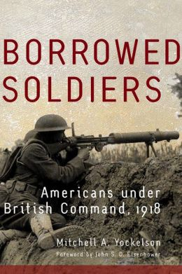 Borrowed Soldiers: Americans under British Command 1918