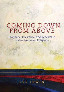 Coming Down from Above: Prophecy, Resistance, and Renewal in Native American Religions