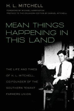Mean Things Happening in This Land: The Life and Times of H.L. Mitchell, Co-Founder of the Southern Tenant Farmers Union