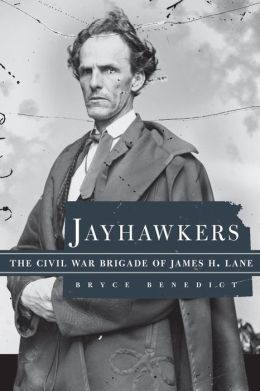 Jayhawkers: The Civil War Brigade of James Henry Lane