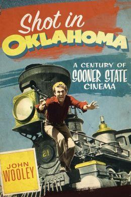Shot in Oklahoma: A Century of Sooner State Cinema