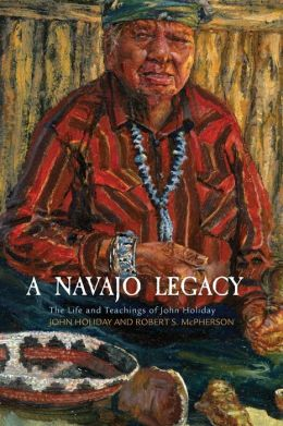 A Navajo Legacy: The Life and Teachings of John Holiday