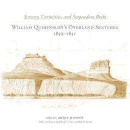 Scenery, Curiosities, and Stupendous Rocks: William Quesenbury's Overland Sketches, 1850-1851