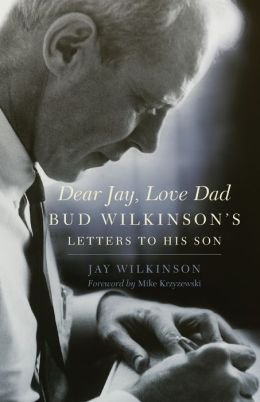 Dear Jay, Love Dad: Bud Wilkinson's Letters to His Son