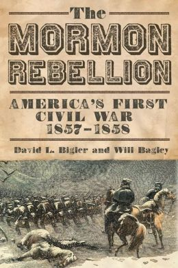 The Mormon Rebellion: America's First Civil War, 1857-1858