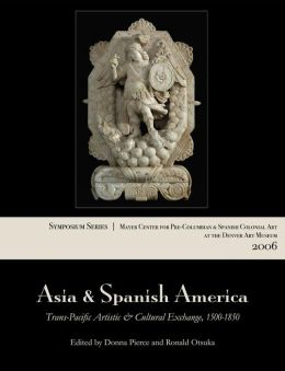 Asia and Spanish America: Trans-Pacific Artistic and Cultural Exchange, 1500-1850