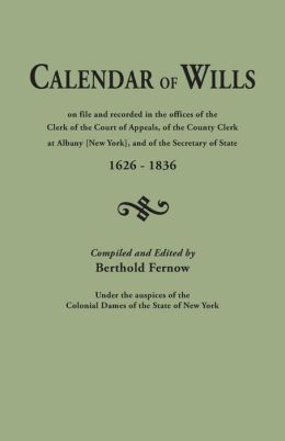 [New York] Calendar of Wills: on File and Recorded in the Office of the Clerk of the Court of Appeals, of the County Clerk at Albany, and of the Secretary of State, 1626-1836