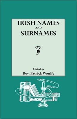 Irish Names And Surnames, With Explanatory And Historical Notes