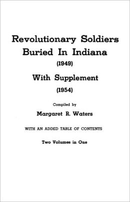 Revolutionary Soldiers Buried In Indiana (1949) With Supplement (1954). Two Volumes In One
