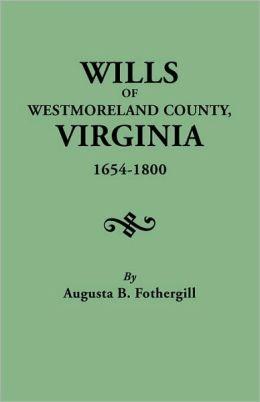 Wills Of Westmoreland County, Virginia, 1654-1800