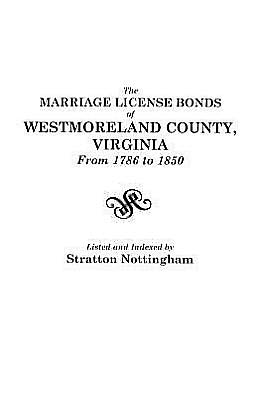 The Marriage License Bonds of Westmoreland County, Virginia from 1786 to 1850