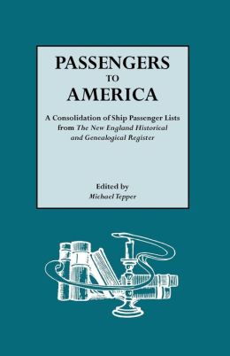 Passengers To America. A Consolidation Of Ship Passenger Lists From The New England Historical And Genealogical Register