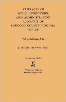 Abstracts Of Wills, Inventories And Administration Accounts Of Loudoun County, Virginia, 1757-1800