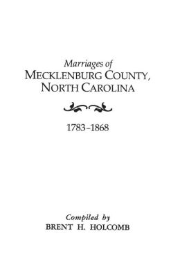 Marriages of Mecklenburg County, North Carolina, 1783-1868