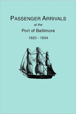 Passenger Arrivals At The Port Of Baltimore, 1820-1834, From Customs Passenger Lists