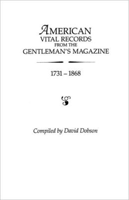 American Vital Records From The ≪I≫Gentleman's Magazine,≪/I≫ 1731-1868