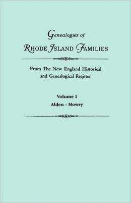 Genealogies Of Rhode Island Families From The New England Historical And Genealogical Register. In Two Volumes. Volume I