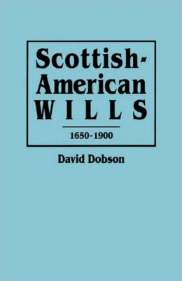 Scottish-American Wills, 1650-1900